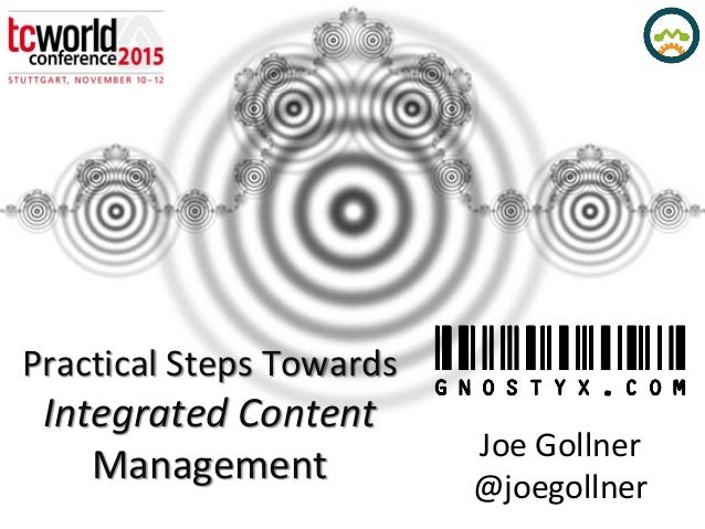 Practical Steps Towards Integrated Content Management Joe Gollner @joegollner