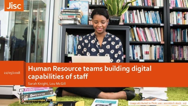 Human Resource teams building digital capabilities of staff Sarah Knight, Lou McGill Image attributed to Flickr user: woci...