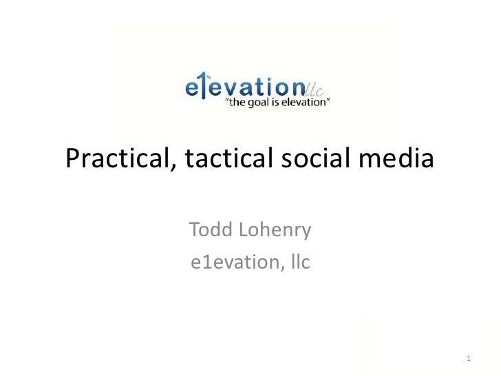 Practical, tactical social media<br />Todd Lohenry<br />e1evation, llc<br />1<br />