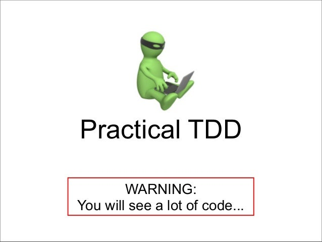 Practical TDD WARNING: You will see a lot of code...