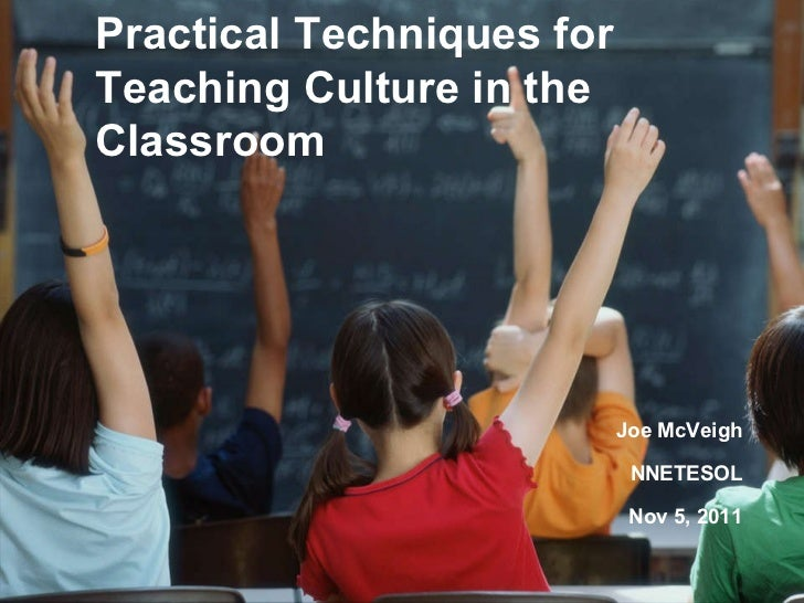 Practical Techniques for Teaching Culture in the Classroom Joe McVeigh NNETESOL Nov 5, 2011