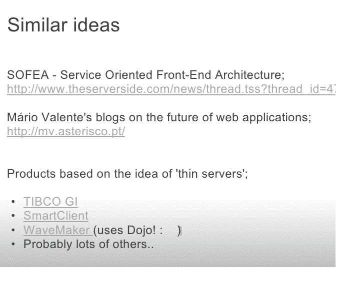 Similar ideas  SOFEA - Service Oriented Front-End Architecture; http://www.theserverside.com/news/thread.tss?thread_id=472...