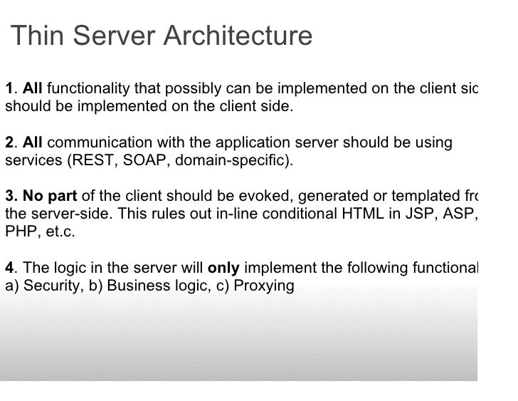Thin Server Architecture 1. All functionality that possibly can be implemented on the client side should be implemented on...