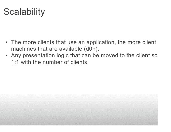 Scalability   • The more clients that use an application, the more client   machines that are available (d0h). • Any prese...