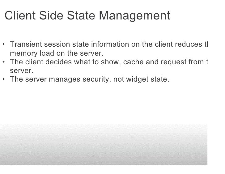 Client Side State Management  • Transient session state information on the client reduces the   memory load on the server....