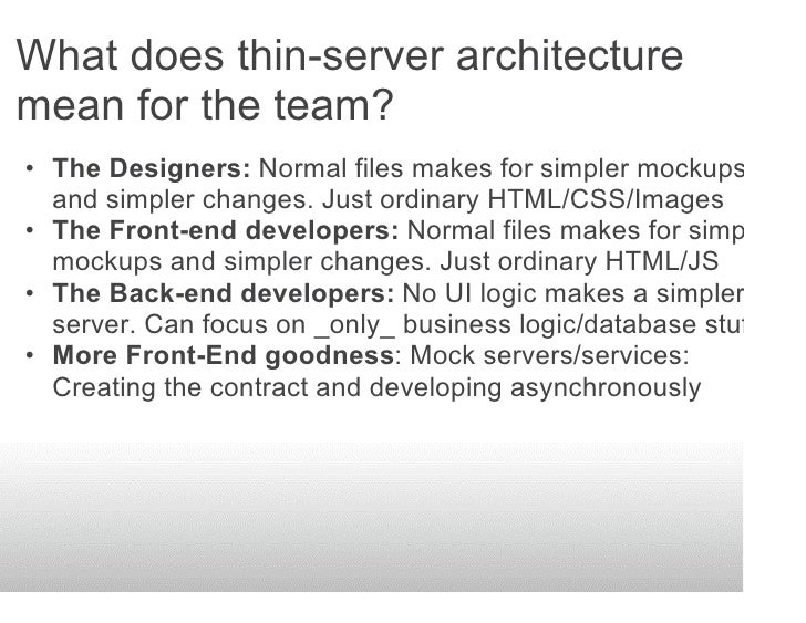 What does thin-server architecture mean for the team? • The Designers: Normal files makes for simpler mockups   and simple...
