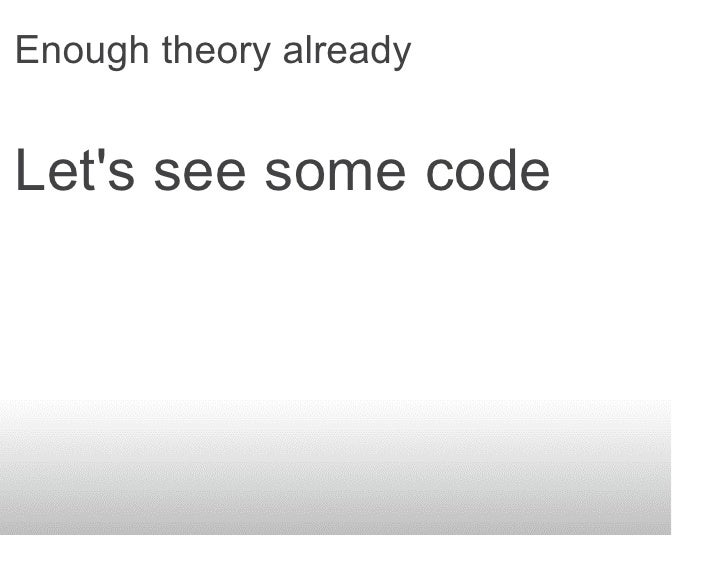 Enough theory already   Let's see some code