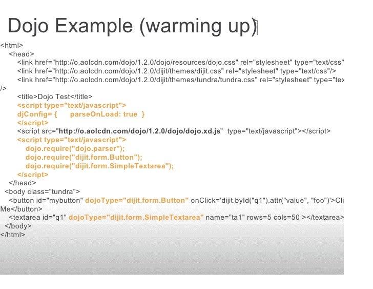 Dojo Example (warming up) <html>    <head>      <link href=quot;http://o.aolcdn.com/dojo/1.2.0/dojo/resources/dojo.cssq...