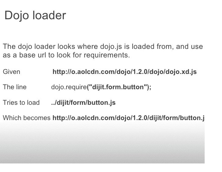 Dojo loader  The dojo loader looks where dojo.js is loaded from, and use that as a base url to look for requirements.  Giv...