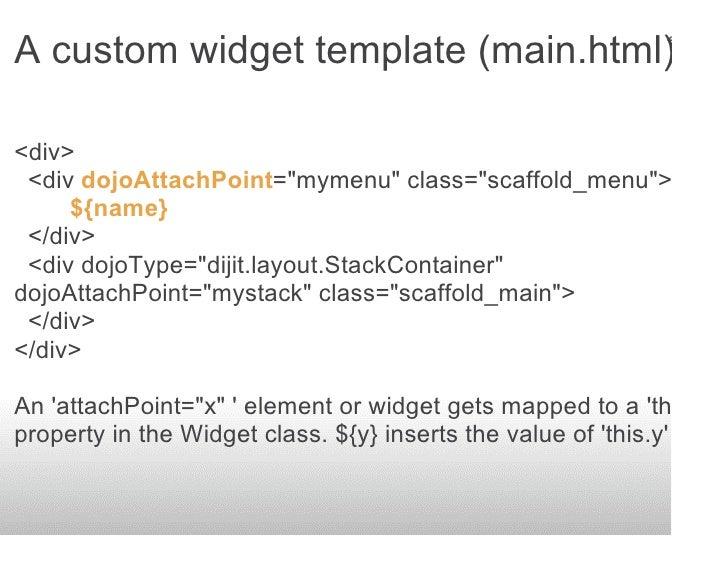 A custom widget template (main.html)  <div>  <div dojoAttachPoint=quot;mymenuquot; class=quot;scaffold_menuquot;>      ...