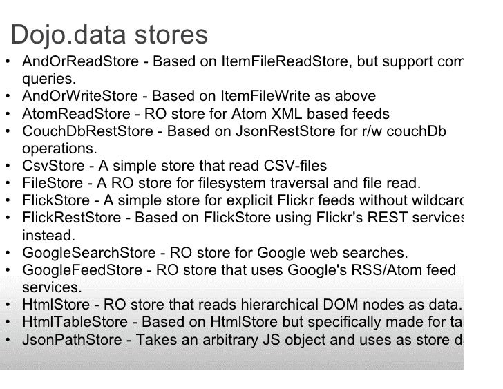 Dojo.data stores • AndOrReadStore - Based on ItemFileReadStore, but support complex   queries. • AndOrWriteStore - Based o...