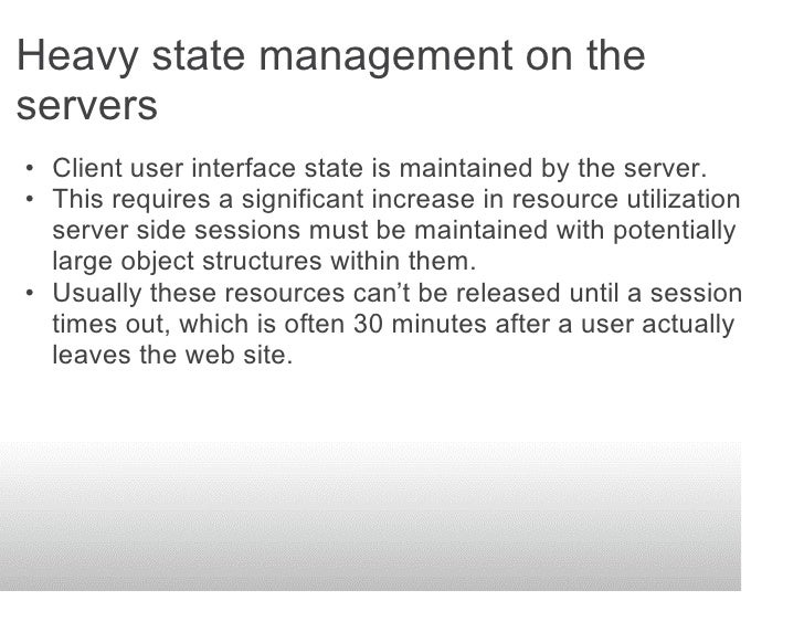 Heavy state management on the servers • Client user interface state is maintained by the server. • This requires a signifi...