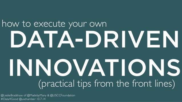 how to execute your own  DATA-DRIVEN  INNOVATIONS  (practical tips from the front lines)  @LeslieBradshaw of @MadebyMany &...