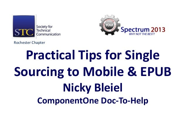 Rochester Chapter  Practical Tips for SingleSourcing to Mobile & EPUB                    Nicky Bleiel            Component...