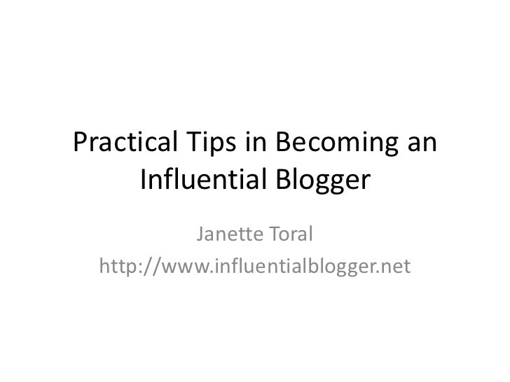 Practical Tips in Becoming an      Influential Blogger            Janette Toral   http://www.influentialblogger.net
