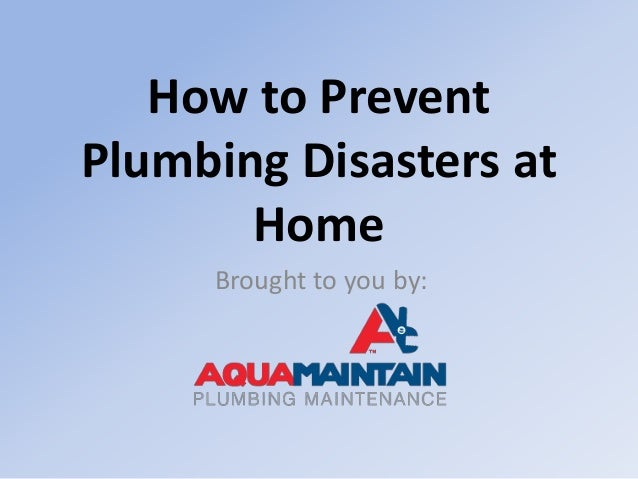 How to Prevent Plumbing Disasters at Home Brought to you by: