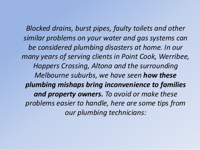 Blocked drains, burst pipes, faulty toilets and other similar problems on your water and gas systems can be considered plu...