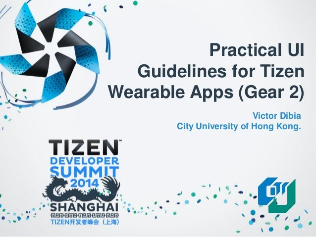 Practical UI Guidelines for Tizen Wearable Apps (Gear 2)  Victor DibiaCity University of Hong Kong.