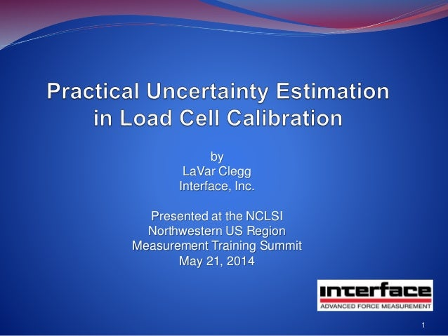 by LaVar Clegg Interface, Inc. Presented at the NCLSI Northwestern US Region Measurement Training Summit May 21, 2014 1