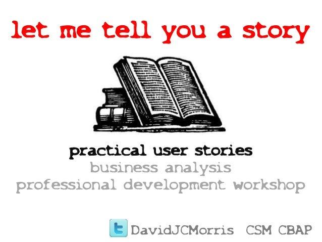 let me tell you a story practical user stories business analysis professional development workshop DavidJCMorris CSM CBAP