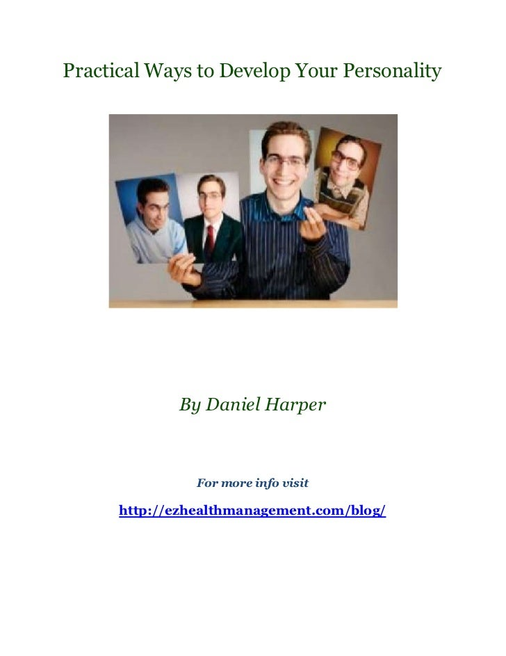 Practical Ways to Develop Your Personality             By Daniel Harper                For more info visit      http://ezh...