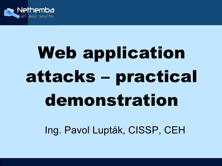 Web application     attacks – practical       demonstration       Ing. Pavol Lupták, CISSP, CEH                         ...