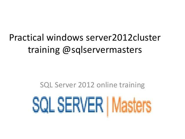 Practical windows server2012cluster    training @sqlservermasters       SQL Server 2012 online training
