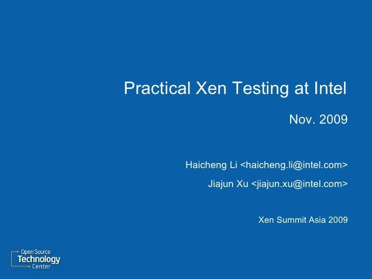 Practical Xen Testing at Intel                               Nov. 2009           Haicheng Li <haicheng.li@intel.com>      ...