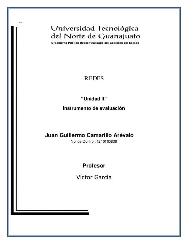 """REDES              """"Unidad II""""      Instrumento de evaluaciónJuan Guillermo Camarillo Arévalo         No. de Control: 1210..."""
