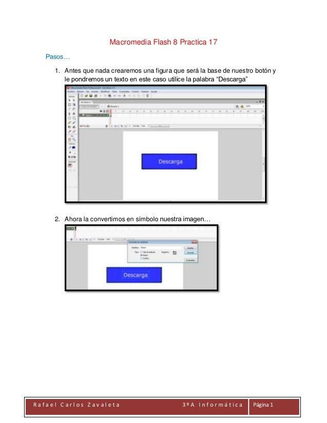 Macromedia Flash 8 Practica 17   Pasos…     1. Antes que nada crearemos una figura que será la base de nuestro botón y    ...
