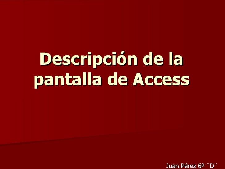 Descripción de la pantalla de Access Juan Pérez 6º ¨D¨