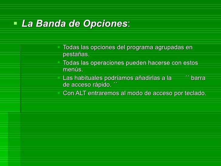 <ul><li>La Banda de Opciones :  </li></ul><ul><ul><ul><ul><ul><li>Todas las opciones del programa agrupadas en pestañas. <...