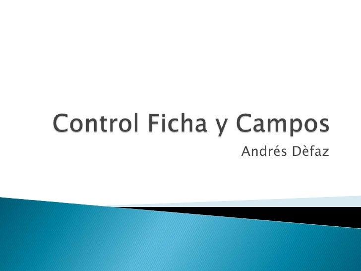 Control Ficha y Campos<br />Andrés Dèfaz<br />