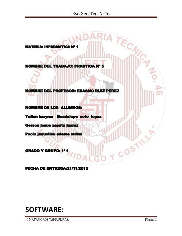 Esc. Sec. Tec. Nº46  MATERIA: INFORMATICA Nº 1  NOMBRE DEL TRABAJO: PRACTICA Nº 5  NOMBRE DEL PROFESOR: ERASMO RUIZ PEREZ ...