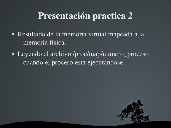 Presentaciónpractica2   Resultadodelamemoriavirtualmapeadaala     memoriafisica.   Leyendoelarchivo/proc/m...