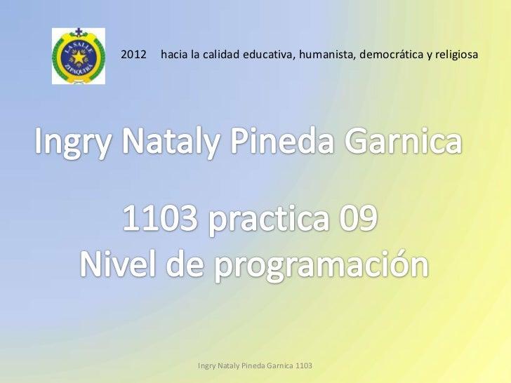 2012   hacia la calidad educativa, humanista, democrática y religiosa              Ingry Nataly Pineda Garnica 1103
