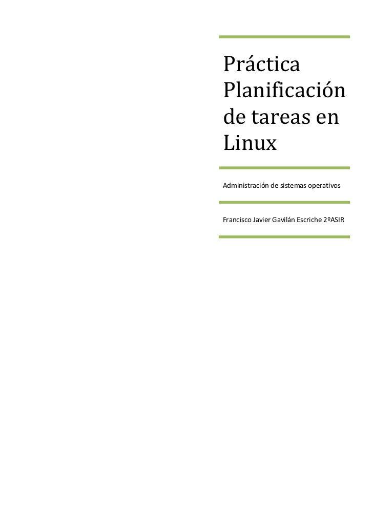 PrácticaPlanificaciónde tareas enLinuxAdministración de sistemas operativosFrancisco Javier Gavilán Escriche 2ºASIR