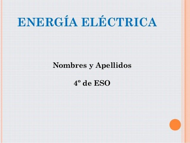 ENERGÍA ELÉCTRICANombres y Apellidos4º de ESO
