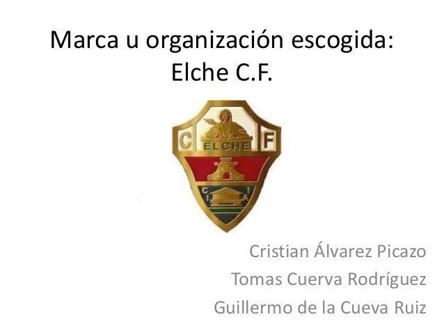Marca u organización escogida: Elche C.F.  Cristian Álvarez Picazo Tomas Cuerva Rodríguez Guillermo de la Cueva Ruiz