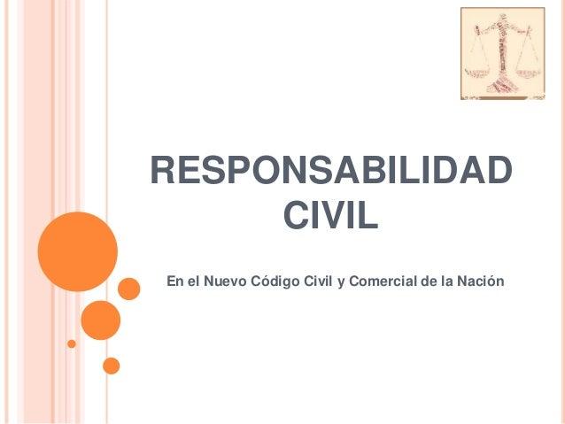 RESPONSABILIDAD CIVIL En el Nuevo Código Civil y Comercial de la Nación