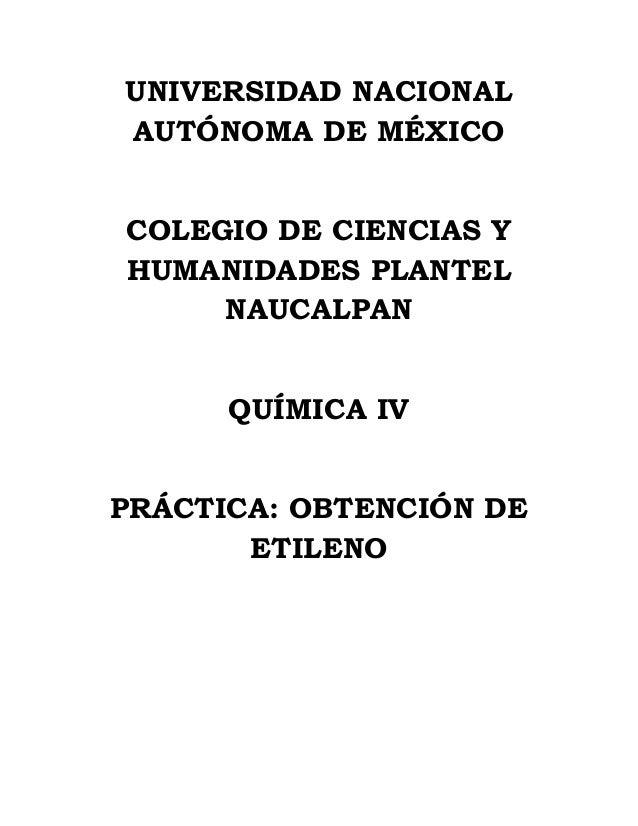 UNIVERSIDAD NACIONALAUTÓNOMA DE MÉXICOCOLEGIO DE CIENCIAS YHUMANIDADES PLANTELNAUCALPANQUÍMICA IVPRÁCTICA: OBTENCIÓN DEETI...