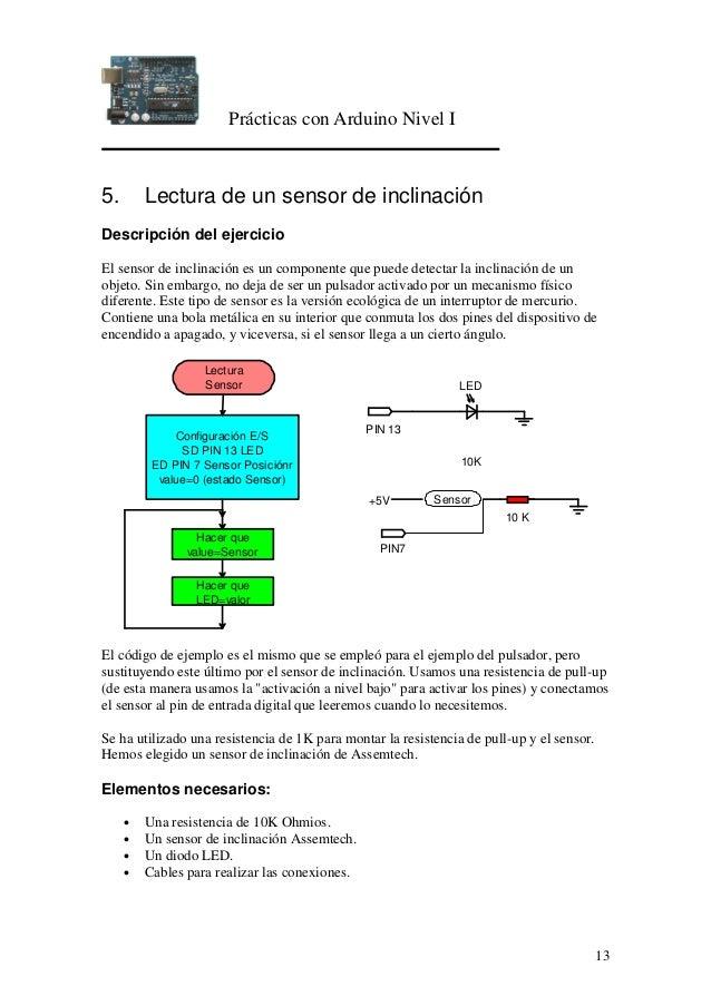 Prácticas con Arduino Nivel I 13 5. Lectura de un sensor de inclinación Descripción del ejercicio El sensor de inclinación...