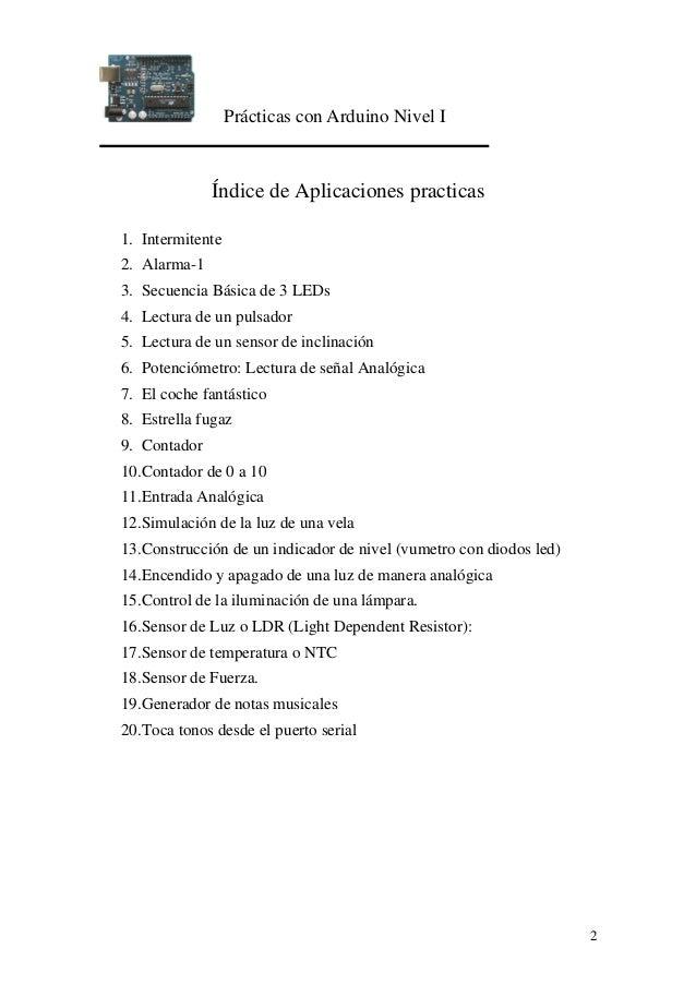 Prácticas con Arduino Nivel I 2 Índice de Aplicaciones practicas 1. Intermitente 2. Alarma-1 3. Secuencia Básica de 3 LEDs...