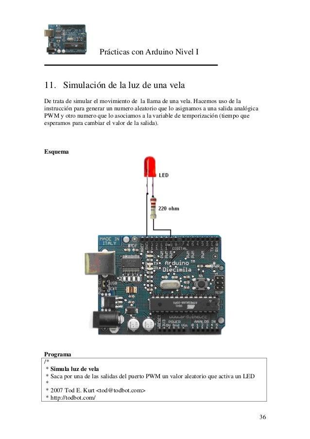 Prácticas con Arduino Nivel I 36 11. Simulación de la luz de una vela De trata de simular el movimiento de la llama de una...