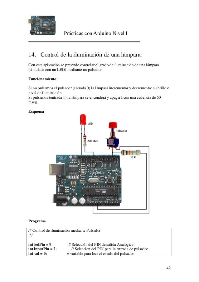 Prácticas con Arduino Nivel I 42 14. Control de la iluminación de una lámpara. Con esta aplicación se pretende controlar e...