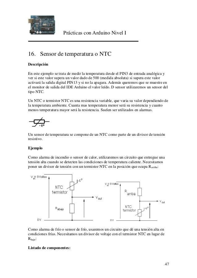 Prácticas con Arduino Nivel I 47 16. Sensor de temperatura o NTC Descripción En este ejemplo se trata de medir la temperat...