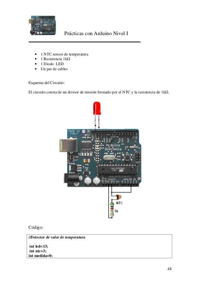 Prácticas con Arduino Nivel I 48 • 1 NTC sensor de temperatura • 1 Resistencia 1k • 1 Diodo LED • Un par de cables Esquema...