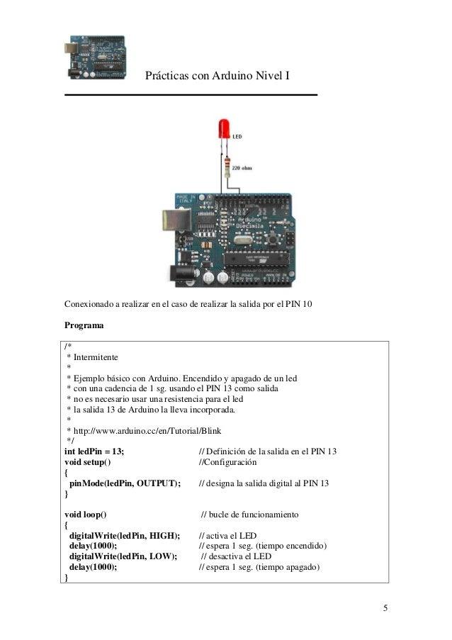 Prácticas con Arduino Nivel I 5 Conexionado a realizar en el caso de realizar la salida por el PIN 10 Programa /* * Interm...