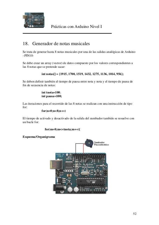 Prácticas con Arduino Nivel I 52 18. Generador de notas musicales Se trata de generar hasta 8 notas musicales por una de l...