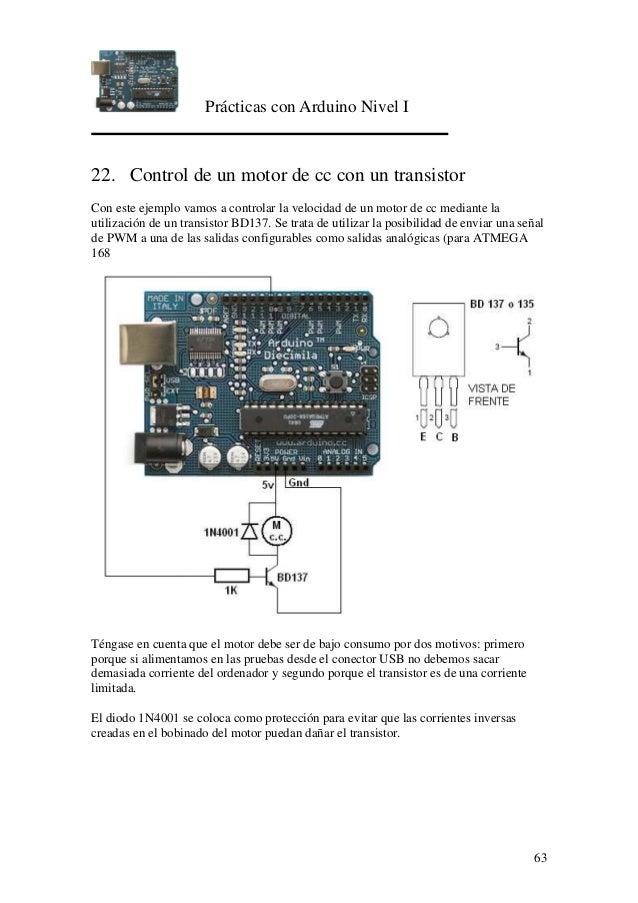 Prácticas con Arduino Nivel I 63 22. Control de un motor de cc con un transistor Con este ejemplo vamos a controlar la vel...
